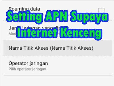 Cara Mudah Setting APN di Smartphone Android