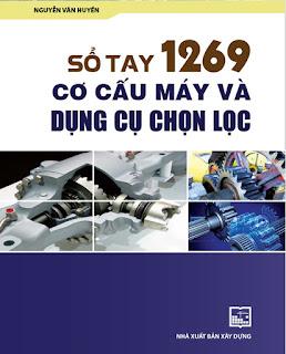 sổ tay 1269 cơ cấu máy và dụng cụ chọn lọc, nguyễn văn huyền, sổ tay 1269 cơ cấu máy, sổ tay cơ cấu, cơ cấu, cơ khí gmek, gmek, kỹ thuật gmek, sách cơ cấu máy, tài liệu cơ khí chọn lọc. tài liệu kỹ thuật chọn lọc, sách hay cơ khí