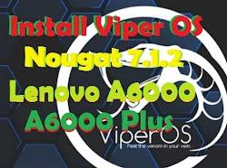 Download Dan Install Custom ROM Official Viper OS Nougat Lenovo A6000/Plus