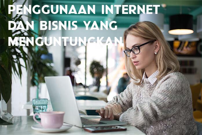 Penggunaan Internet dan Bisnis yang Menguntungkan