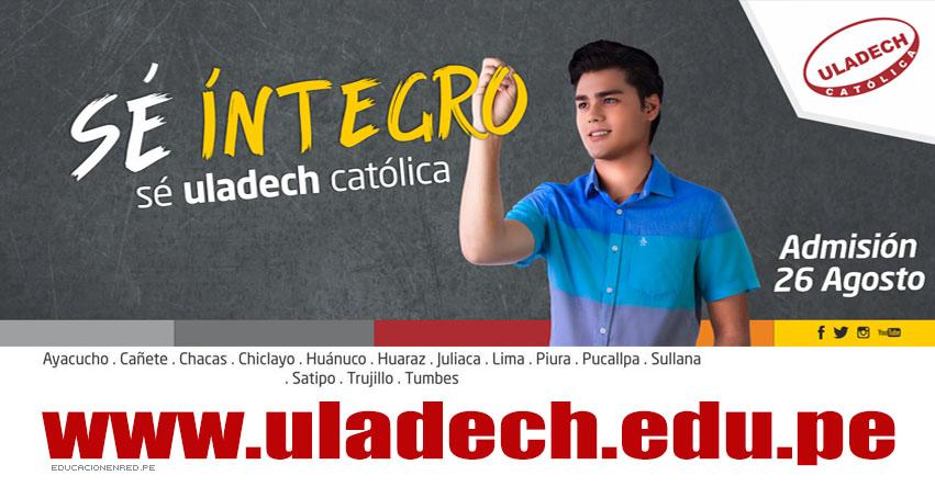 Resultados ULADECH 2018-2 (26 Agosto) Lista Ingresantes Examen Admisión - Universidad Católica los Ángeles de Chimbote - www.uladech.edu.pe
