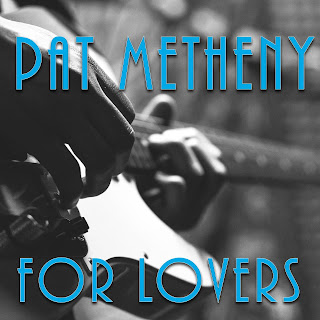 Pat Metheny for Lovers
