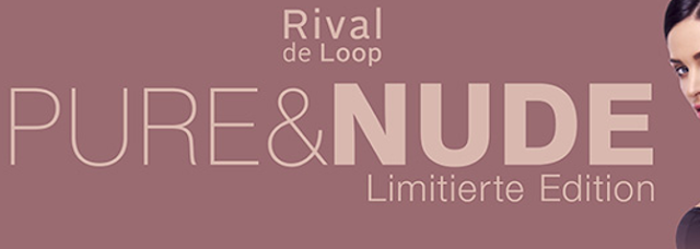 Preview Rival de Loop Pure & Nude - Limited Edition (LE) - März 2016