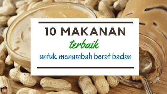 10 Makanan Terbaik Untuk Menambah Berat Badan
