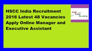 HSCC India Recruitment 2016 Latest 48 Vacancies Apply Online Manager and Executive Assistant