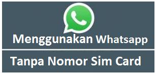 Cara menggunakan WhatsApp dengan Nomor Palsu atau Tanpa nomor sim card.