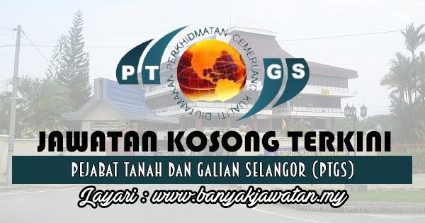 Jawatan Kosong 2017 di Pejabat Tanah dan Galian Selangor (PTGS) www.banyakjawatan.my