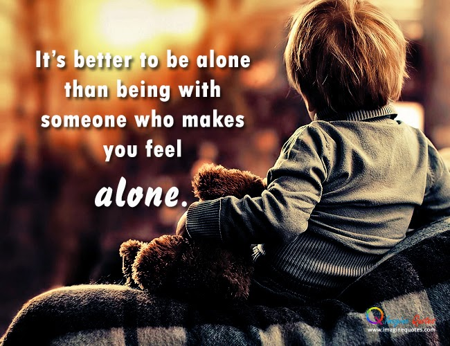 Sometimes Its Better To Be Alone Quotes Heartfelt Love And Life