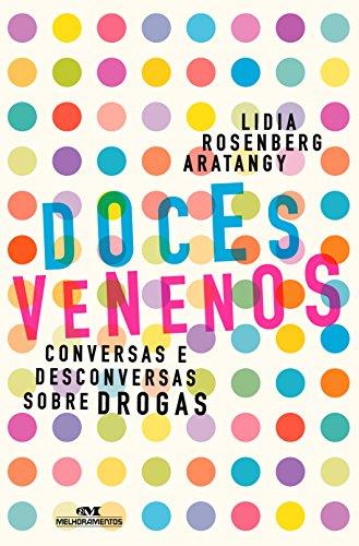 Doces Venenos Conversas e Desconversas Sobre Drogas - Lidia Rosenberg Aratangy