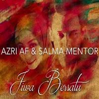 Lirik Lagu Azri AF & Salma Mentor Jiwa Bersatu