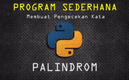 Membuat Program Pengecekan Kata Palindrom Dengan Python