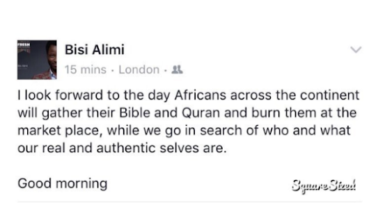BISI ALIMI SAY HE LOOKS FORWARD TO THE DAY AFRICANS ACROSS THE CONTINENT WILL GATHER THEIR BIBLE AND QURAN AND BURN THEM AT THE MARKET PLACE