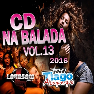 CD Na Balada Vol.13 – 2016 – Dj Tiago Albuquerque download grátis