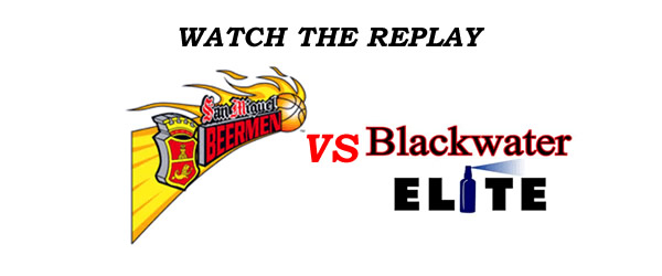 List of Replay Videos San Miguel vs Blackwater @ Binan, Laguna September 18, 2016