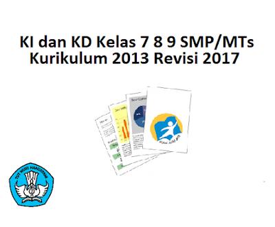 KI dan KD Kelas 7 8 9 SMP/MTs K13 Revisi 2017