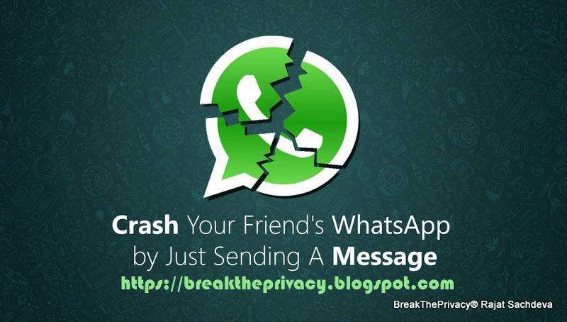 BREAK THE PRIVACY - NO SYSTEM IS SAFE: How to crash whatsapp