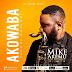 DOWNLOAD Music:: Mike Aremu Ft. Mike Abdul - Akowaba