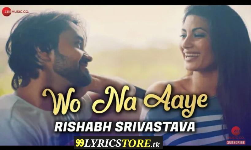 Wo Na Aaye – Lyrics | Rishabh Srivastava | Neetiy Yadav, Latest Song Lyrics, New Song Lyrics