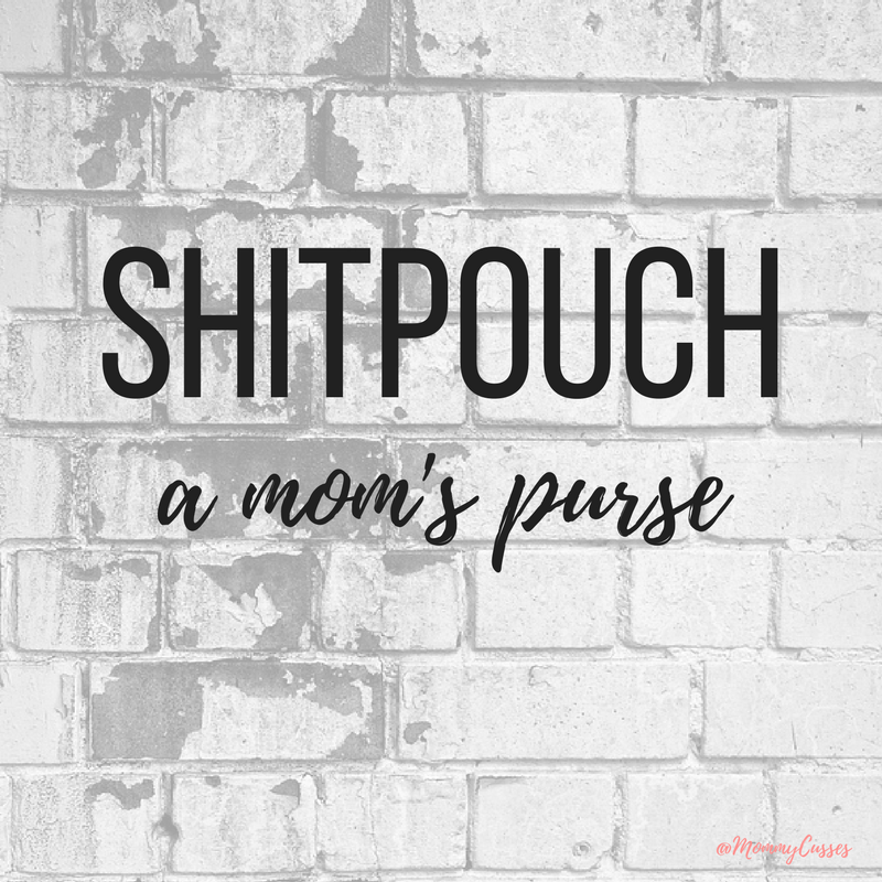 Shitpouch A Worthless Person But Now Im Coining This Term To Mean Moms Purse Because I Can Bottomless Abyss Carried About By Strap That Houses