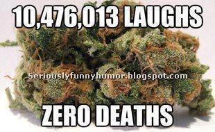 10,476,013 Laughs, Zero deaths - Weed, Marijuana, Cannabis!