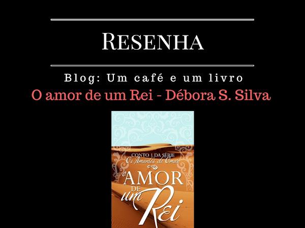 {Resenha} O amor de um rei - Débora S. Silva.
