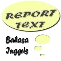 Pengertian, Tujuan, Struktur, Report Text | Bahasa Inggris