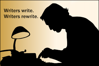 Writers write. Writers rewrite.