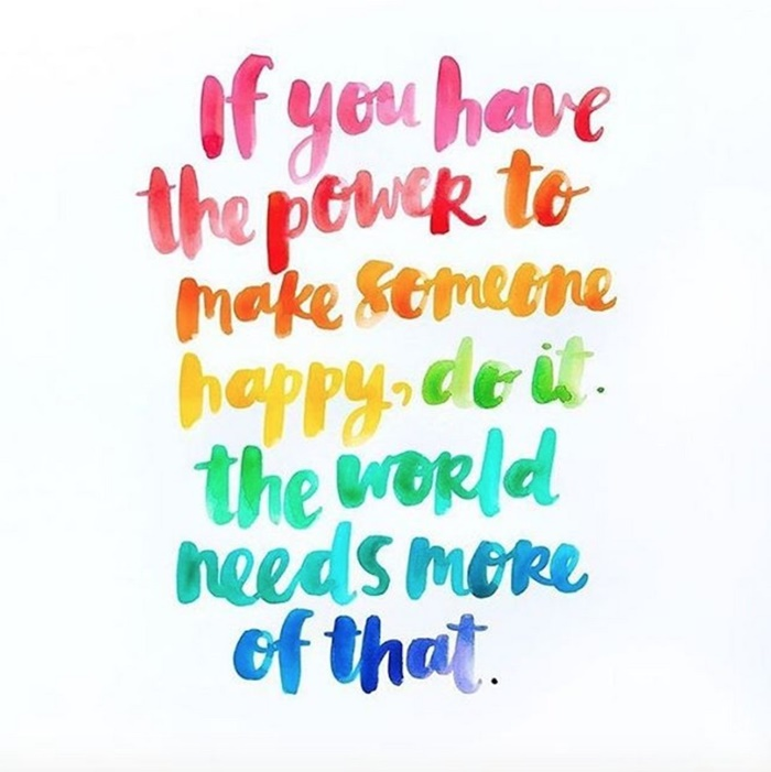 If you have the power to make someone happy...