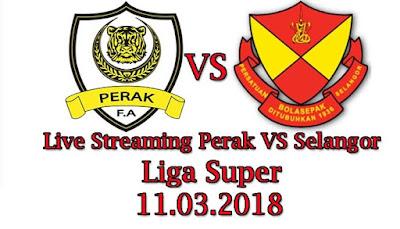 Live Streaming Perak VS Selangor Liga Super 11.03.2018