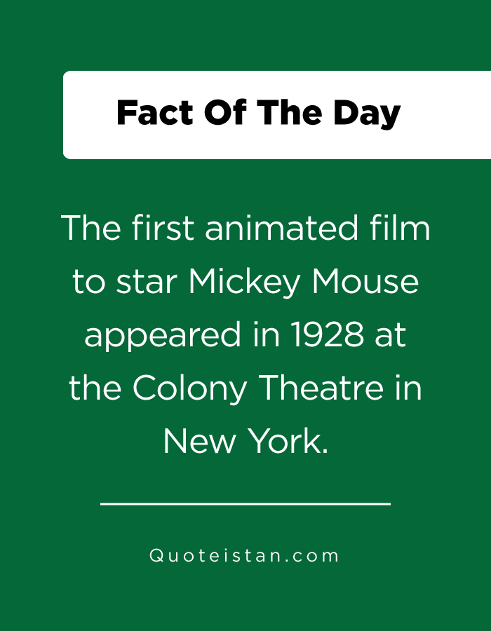 The first animated film to star Mickey Mouse appeared in 1928 at the Colony Theatre in New York.