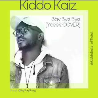Music: Kiddo Kaiz - Say Bye Bye (Y'Cee Cover)