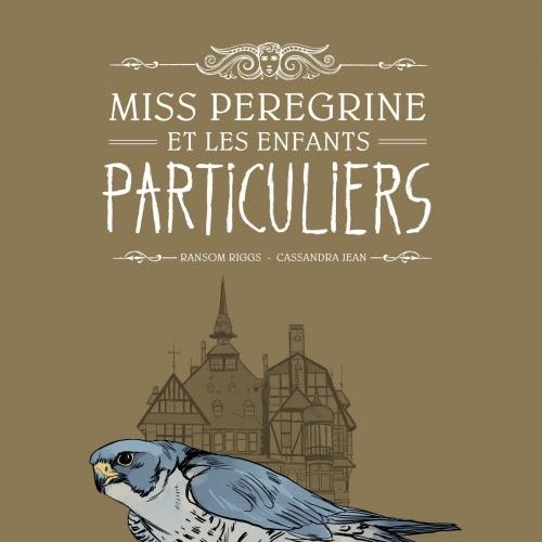 Miss Peregrine et les enfants particuliers (BD), tome 1 de Cassandra Jean et Ransom Riggs
