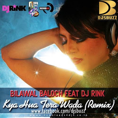 KYA HUA TERA WADAA BY BILAWAL BALOCH FEAT DJ RINK 2013 REMIX