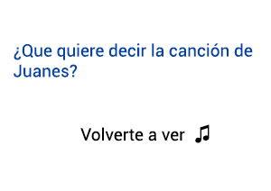 Significado de la canción Volverte A Ver Juanes.