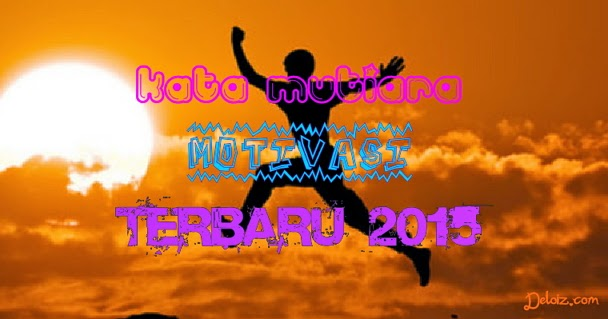 Kata Mutiara Motivasi Terbaru 2015