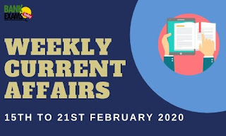 Weekly Current Affairs 15th To 21st February 2020