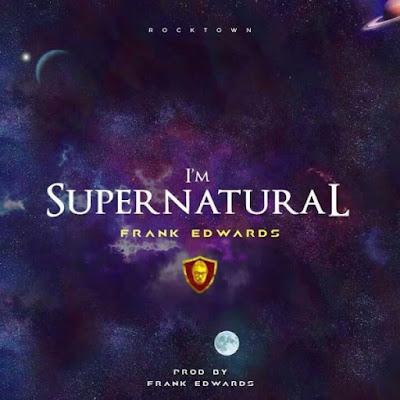 Music + Video: Frank Edwards – Supernatural