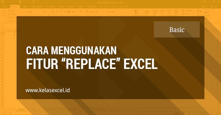 Cara Menggunakan Fitur FIND dan REPLACE Excel (Bagian 2)