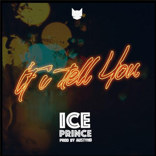 Ice Prince – If I Tell You  [MUSIC]