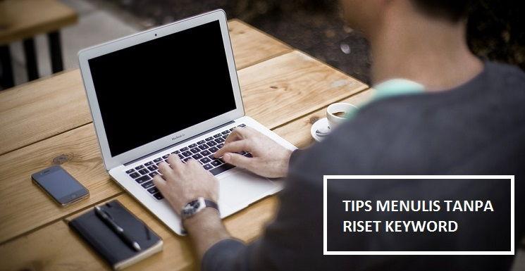 Tips Menulis Blog Tanpa Riset Keyword Untuk Pemula
