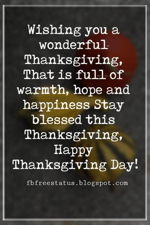 Happy Thanksgiving Messages, Wishing you a wonderful Thanksgiving, That is full of warmth, hope and happiness Stay blessed this Thanksgiving, Happy Thanksgiving Day!