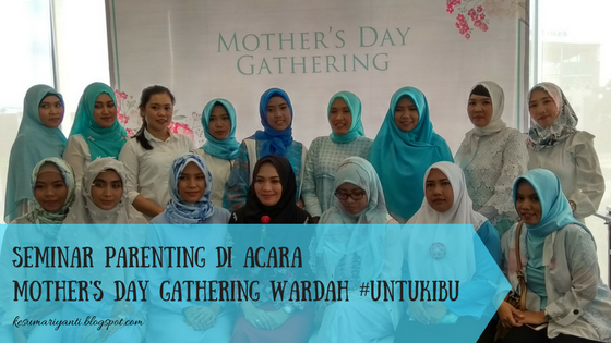 Seminar Parenting di Acara Mother's Day Gathering Wardah #UntukIbu