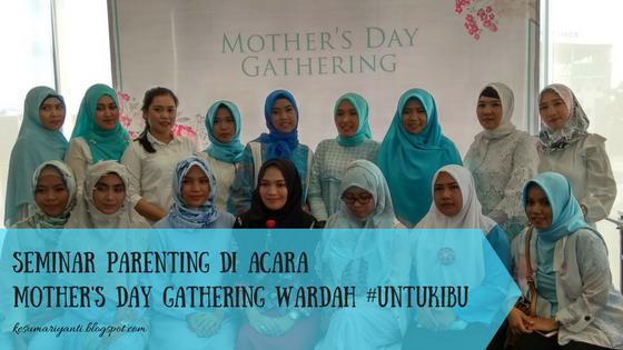 Seminar Parenting di Acara Mother's Day Gathering Wardah #UntukIbu