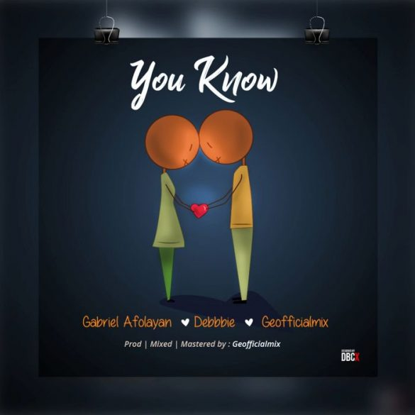 [Music] Gabriel Afolayan ft. Debbie – You know
