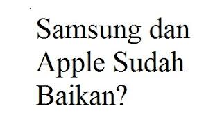 Samsung dan Apple Sudah Baikan?