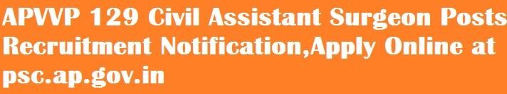 APVVP 129 Civil Assistant Surgeon Posts Recruitment Notification,Apply Online at psc.ap.gov.in