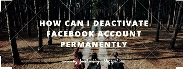 How Can I Deactivate Facebook Account Permanently