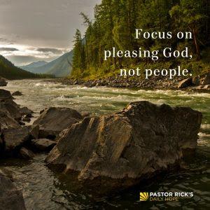 Focus on Pleasing God, Not People by Rick Warren
