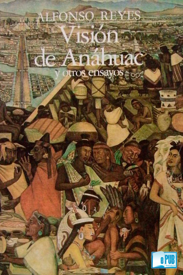 Visión de Anáhuac y otros ensayos – Alfonso Reyes [MultiFormato]