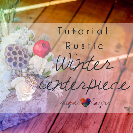 Tutorial: Rustic Winter Centerpiece